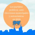 Informe partidos políticos ante elecciones municipales y autonómicas en 2019