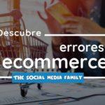 Descubre los errores ecommerce que deberías evitar en tu negocio online