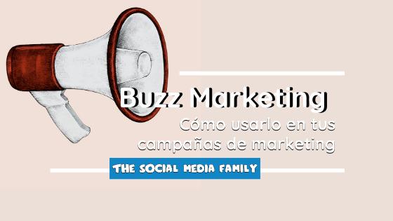 Descubre el Buzz Marketing y cómo usarlo en tus campañas de marketing